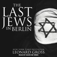 The Last Jews in Berlin - Leonard Gross