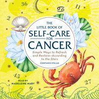 The Little Book of Self-Care for Cancer: Simple Ways to Refresh and Restore- According to the Stars - Constance Stellas