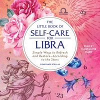 The Little Book of Self-Care for Libra: Simple Ways to Refresh and Restore- According to the Stars - Constance Stellas