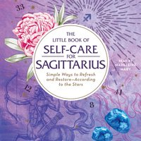 The Little Book of Self-Care for Sagittarius: Simple Ways to Refresh and Restore- According to the Stars - Constance Stellas