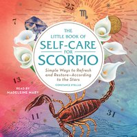 The Little Book of Self-Care for Scorpio: Simple Ways to Refresh and Restore- According to the Stars - Constance Stellas
