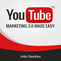 Youtube Marketing 3.0 Made Easy - John Hawkins