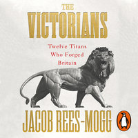 The Victorians - Jacob Rees-Mogg