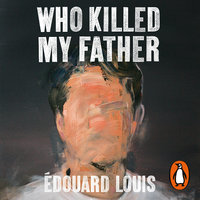 Who Killed My Father - Édouard Louis