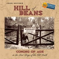 Hill of Beans: Coming of Age in the Last Days of the Old South - John Snyder