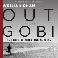 Out of the Gobi: My Story of China and America - Weijian Shan