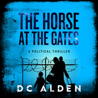 The Horse at the Gates - DC Alden