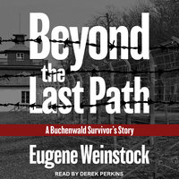 Beyond the Last Path: A Buchenwald Survivor's Story - Eugene Weinstock
