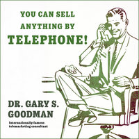 You Can Sell Anything by Telephone!: Updated and Expanded Audio Edition - Gary S. Goodman