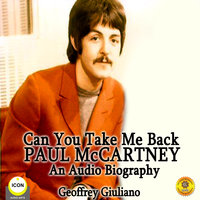 Can You Take Me Back: Paul McCartney - An Audio Biography - Geoffrey Giuliano
