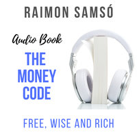 The Money Code: Free, Wise and Rich - Raimon Samsó