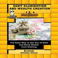 Debt Elimination and Wealth Creation for Beginners - Michael Wells,Instafo