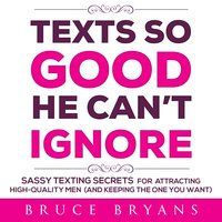 Texts So Good He Can't Ignore - Bruce Bryans