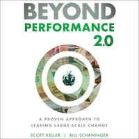 Beyond Performance 2.0: A Proven Approach to Leading Large-Scale Change - Scott Keller,Bill Schaninger