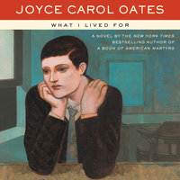 What I Lived For - Joyce Carol Oates