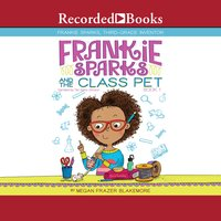 Frankie Sparks and the Class Pet - Megan Frazer Blakemore