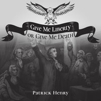 Give Me Liberty or Give Me Death - Patrick Henry