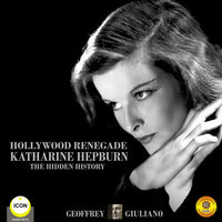 Hollywood Renegade: Katharine Hepburn– The Hidden History - Geoffrey Giuliano