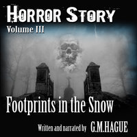 Horror Story Volume III: Footprints In The Snow - G.M.Hague