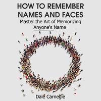 How to Remember Names and Faces– Master the Art of Memorizing Anyone's Name - Dale Carnegie