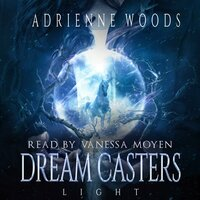 Dream Casters: Light - Adrienne Woods