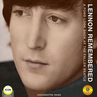 Lennon Remembered– A Fond Look Back at the Fallen Beatle - Jagannatha Dasa