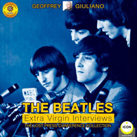 The Beatles Extra Virgin Interviews: The Lost Press Conference Collection - Geoffrey Giuliano