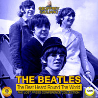 The Beatles: The Beat Heard Round the World– The Lost Press Conference Collection - Geoffrey Giuliano