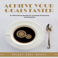 Achieve Your Goals Faster: An Affirmations Bundle for Increased Productivity and Discipline - Bright Soul Words