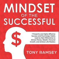 Mindset of the Successful: 7 Powerful and Highly Effective Success Habits Used by Millionaires to Attract Money, Wealth, Growth and Achieve Life Mastery - Tony Ramsey