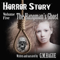 Horror Story Volume Five: The Hangman's Ghost - G.M.Hague