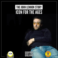 The John Lennon Story– Icon for the Ages - Geoffrey Giuliano