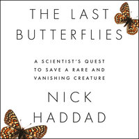 The Last Butterflies: A Scientist's Quest to Save a Rare and Vanishing Creature - Nick Haddad