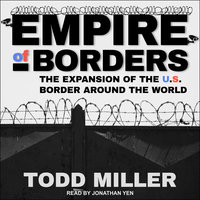 Empire of Borders: How the US is Exporting its Border Around the World - Todd Miller