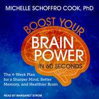 Boost Your Brain Power in 60 Seconds: The 4-Week Plan for a Sharper Mind, Better Memory, and Healthier Brain - Michelle Schoffro Cook