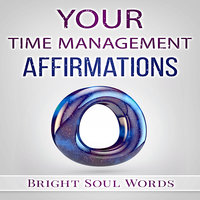 Your Time Management Affirmations - Bright Soul Words