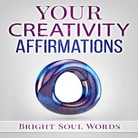 Your Creativity Affirmations - Bright Soul Words