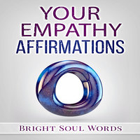 Your Empathy Affirmations - Bright Soul Words