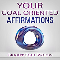 Your Goal Oriented Affirmations - Bright Soul Words
