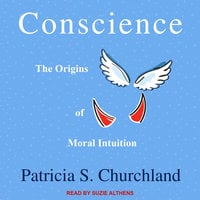 Conscience: The Origins of Moral Intuition - Patricia S. Churchland