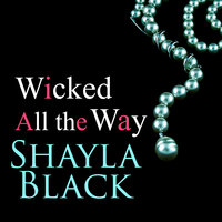 Wicked All the Way - Shayla Black