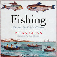 Fishing: How the Sea Fed Civilization - Brian Fagan