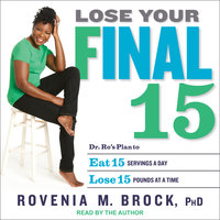 Lose Your Final 15: Dr. Ro's Plan to Eat 15 Servings A Day & Lose 15 Pounds at a Time - Rovenia M. Brock