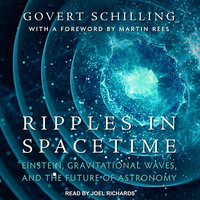 Ripples in Spacetime: Einstein, Gravitational Waves, and the Future of Astronomy - Govert Schilling, Martin Rees
