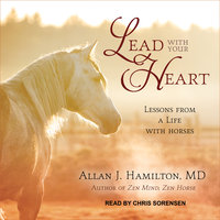Lead with Your Heart - Allan J. Hamilton
