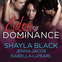 The Edge of Dominance - Shayla Black,Jenna Jacob,Isabella LaPearl