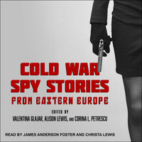 Cold War Spy Stories from Eastern Europe - Valentina Glajar,Alison Lewis,Corina L. Petrescu