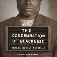 The Condemnation of Blackness - Khalil Gibran Muhammad