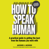 How to Speak Human: A Practical Guide to Getting the Best from the Humans You Work With - Dougal Jackson,Jennifer Jackson
