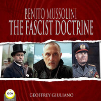 Benito Mussolini: The Fascist Doctrine - Benito Mussolini